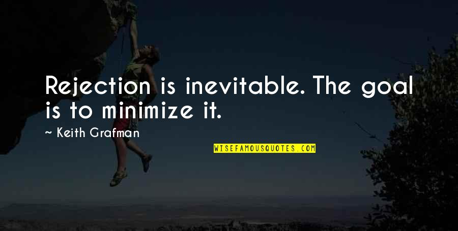 Pawlow Quotes By Keith Grafman: Rejection is inevitable. The goal is to minimize