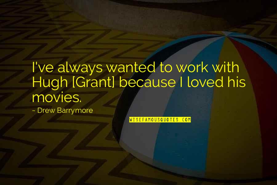 Pawnee Commons Quotes By Drew Barrymore: I've always wanted to work with Hugh [Grant]