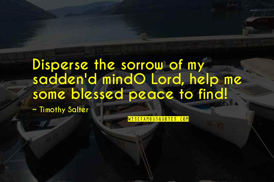 Pawnee Commons Quotes By Timothy Salter: Disperse the sorrow of my sadden'd mindO Lord,