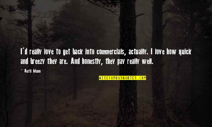 Pay Back Love Quotes By Aarti Mann: I'd really love to get back into commercials,