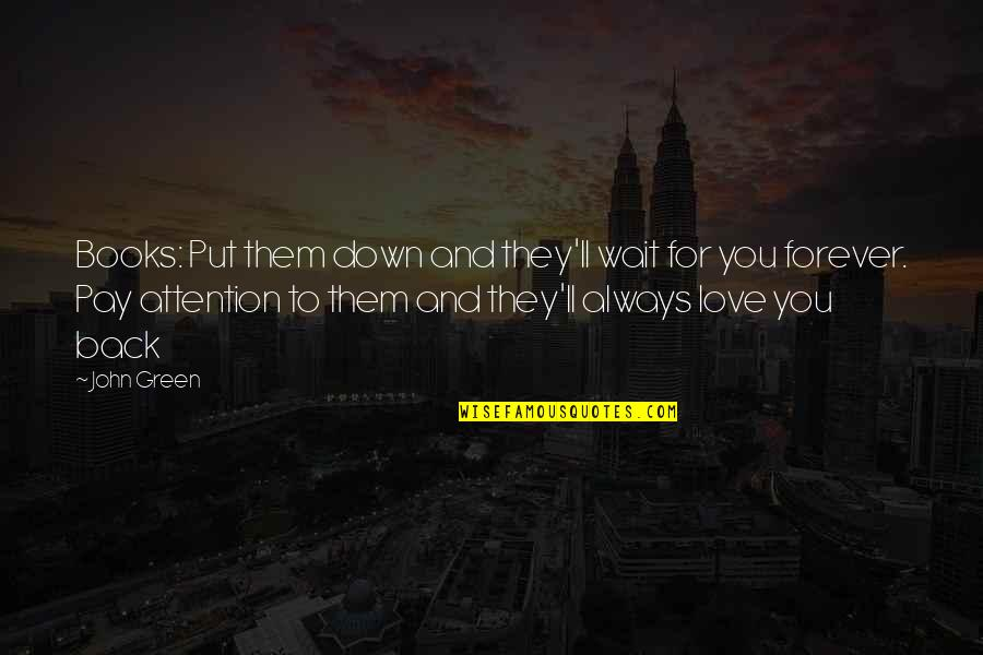 Pay Back Love Quotes By John Green: Books: Put them down and they'll wait for