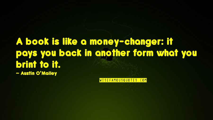 Pay Back My Money Quotes By Austin O'Malley: A book is like a money-changer: it pays
