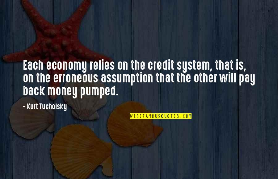 Pay Back My Money Quotes By Kurt Tucholsky: Each economy relies on the credit system, that