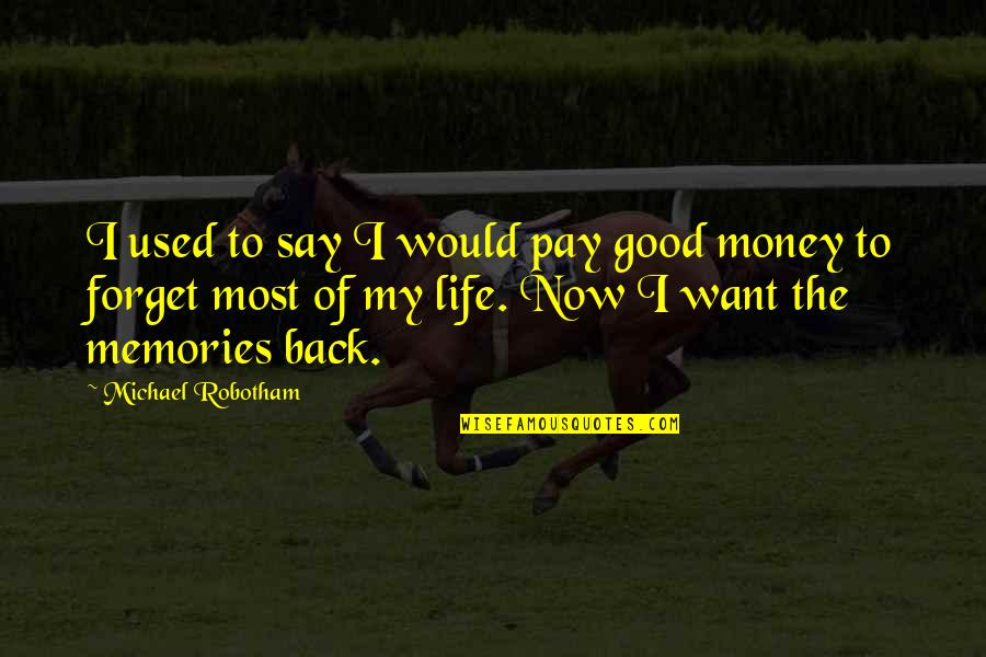 Pay Back My Money Quotes By Michael Robotham: I used to say I would pay good