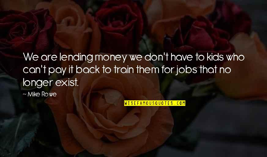Pay Back My Money Quotes By Mike Rowe: We are lending money we don't have to