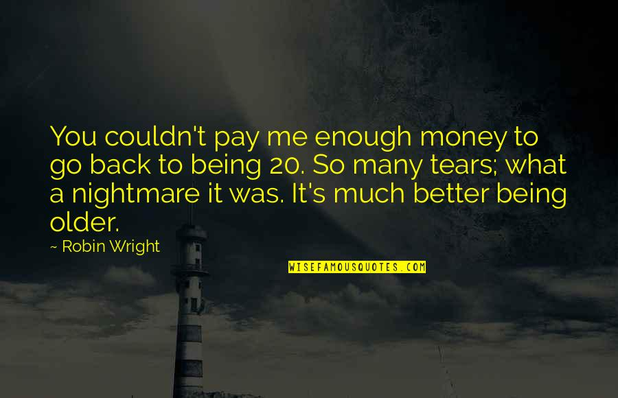 Pay Back My Money Quotes By Robin Wright: You couldn't pay me enough money to go