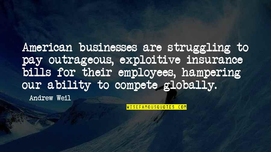 Pay Bills Quotes By Andrew Weil: American businesses are struggling to pay outrageous, exploitive