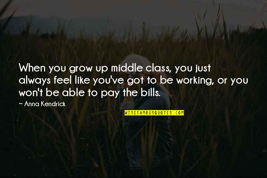 Pay Bills Quotes By Anna Kendrick: When you grow up middle class, you just