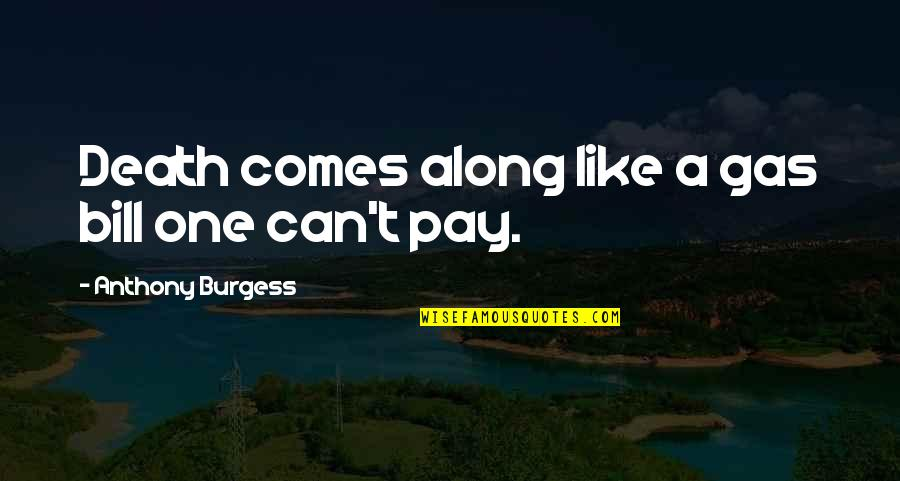 Pay Bills Quotes By Anthony Burgess: Death comes along like a gas bill one