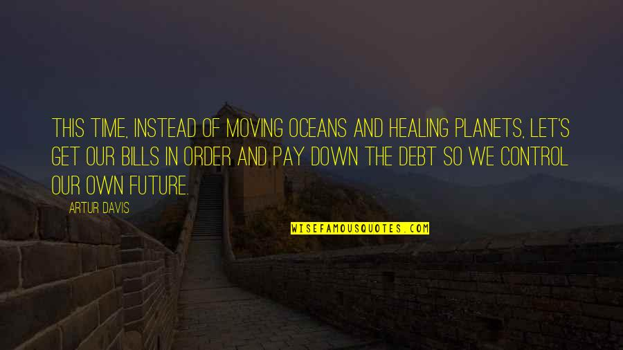 Pay Bills Quotes By Artur Davis: This time, instead of moving oceans and healing