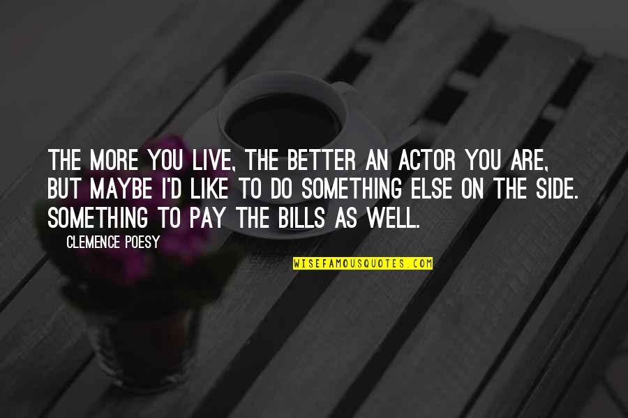 Pay Bills Quotes By Clemence Poesy: The more you live, the better an actor