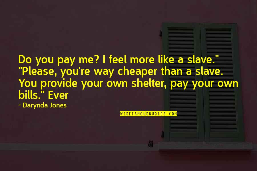 Pay Bills Quotes By Darynda Jones: Do you pay me? I feel more like