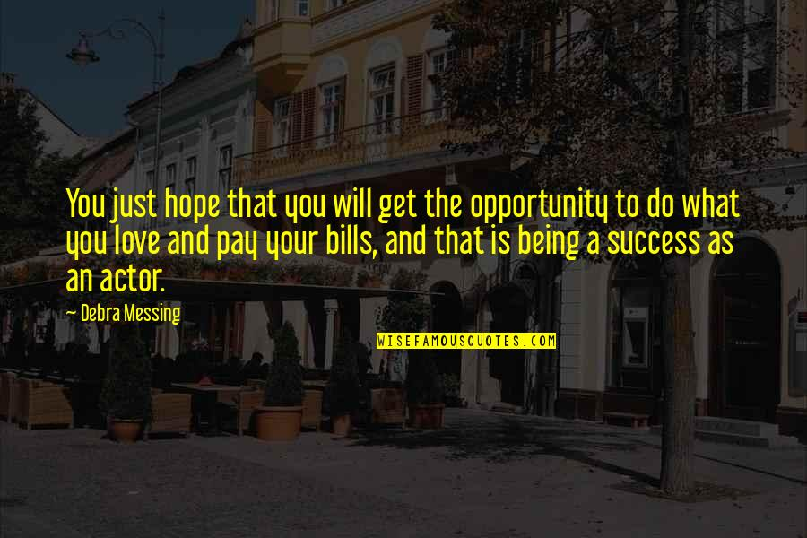 Pay Bills Quotes By Debra Messing: You just hope that you will get the