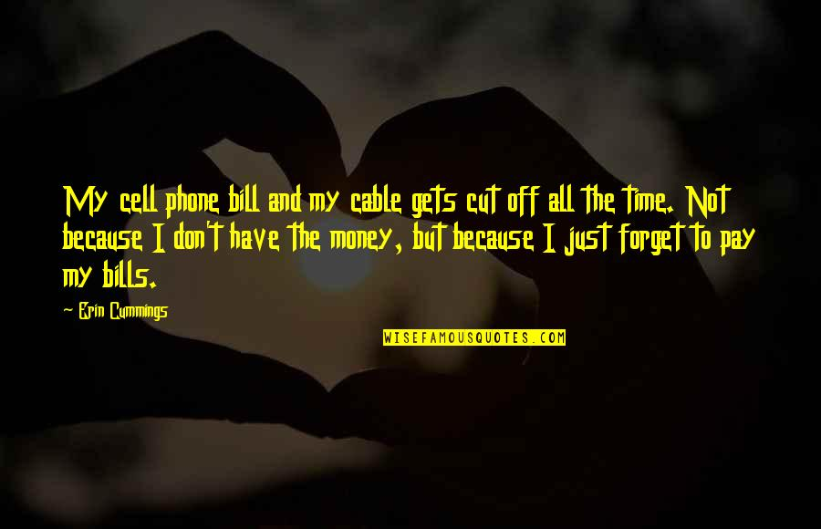 Pay Bills Quotes By Erin Cummings: My cell phone bill and my cable gets