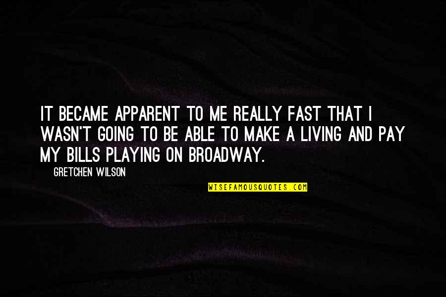 Pay Bills Quotes By Gretchen Wilson: It became apparent to me really fast that