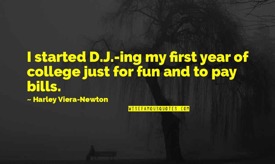 Pay Bills Quotes By Harley Viera-Newton: I started D.J.-ing my first year of college