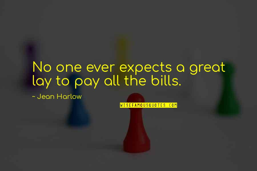 Pay Bills Quotes By Jean Harlow: No one ever expects a great lay to