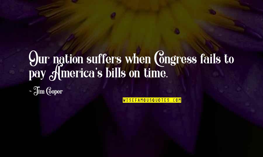 Pay Bills Quotes By Jim Cooper: Our nation suffers when Congress fails to pay