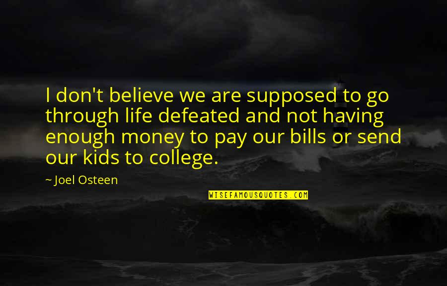Pay Bills Quotes By Joel Osteen: I don't believe we are supposed to go