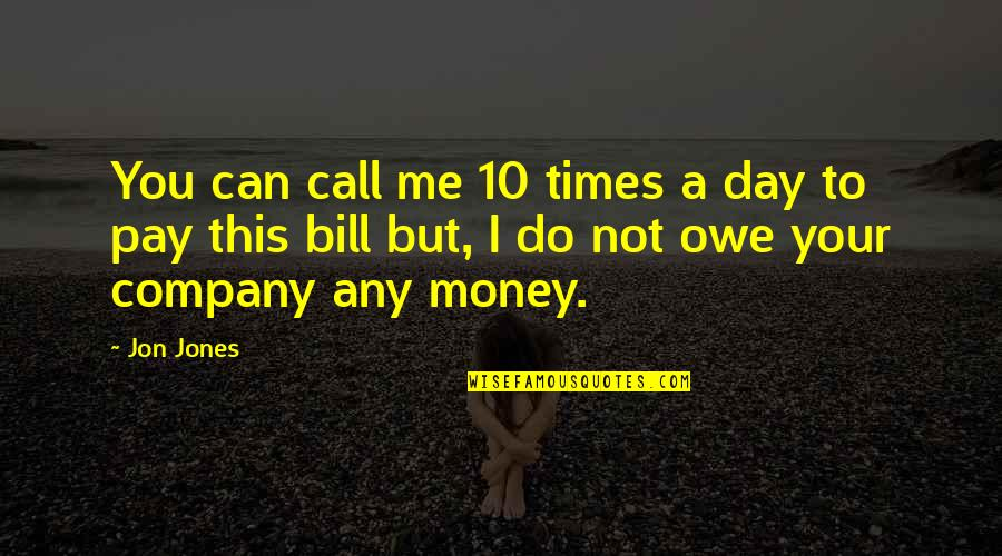 Pay Bills Quotes By Jon Jones: You can call me 10 times a day