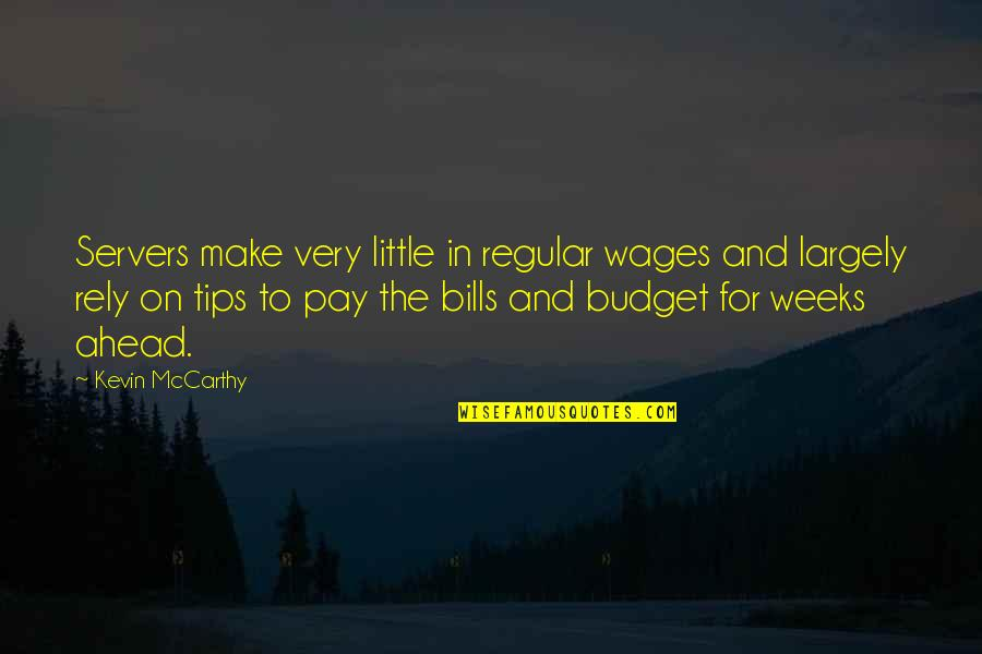 Pay Bills Quotes By Kevin McCarthy: Servers make very little in regular wages and