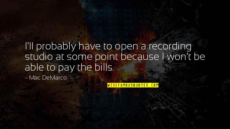 Pay Bills Quotes By Mac DeMarco: I'll probably have to open a recording studio