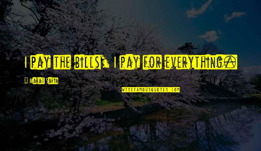 Pay Bills Quotes By Marat Safin: I pay the bills, I pay for everything.