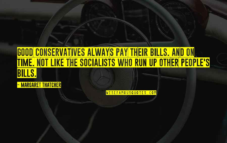 Pay Bills Quotes By Margaret Thatcher: Good Conservatives always pay their bills. And on