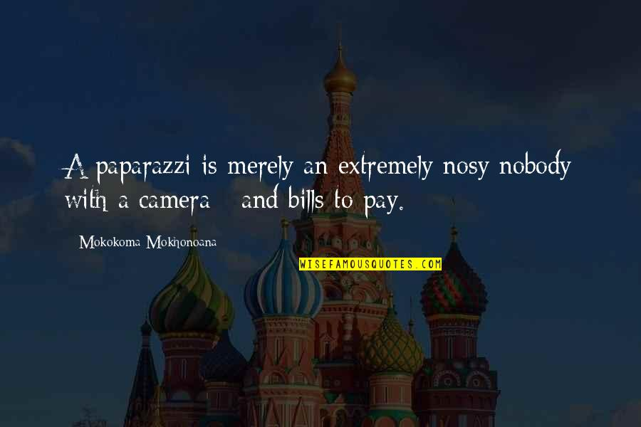 Pay Bills Quotes By Mokokoma Mokhonoana: A paparazzi is merely an extremely nosy nobody