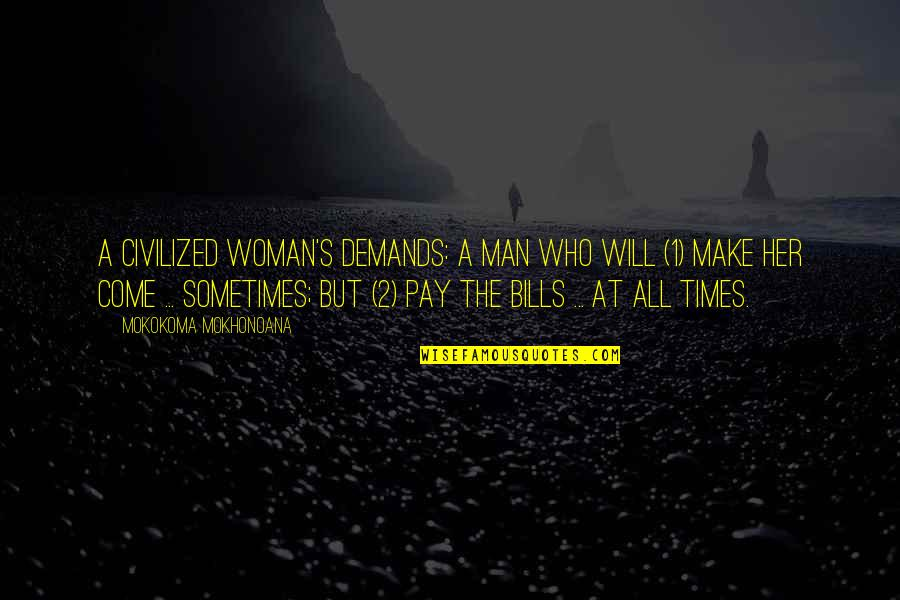 Pay Bills Quotes By Mokokoma Mokhonoana: A civilized woman's demands: A man who will