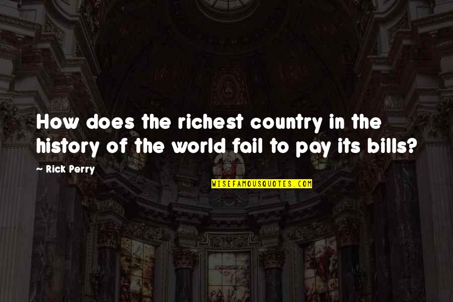 Pay Bills Quotes By Rick Perry: How does the richest country in the history