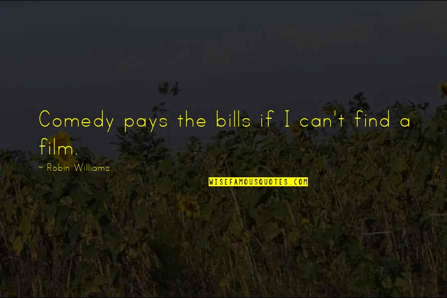 Pay Bills Quotes By Robin Williams: Comedy pays the bills if I can't find