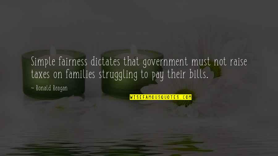 Pay Bills Quotes By Ronald Reagan: Simple fairness dictates that government must not raise