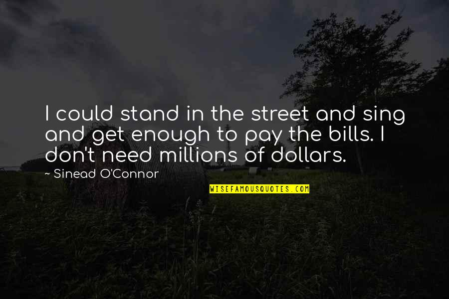 Pay Bills Quotes By Sinead O'Connor: I could stand in the street and sing