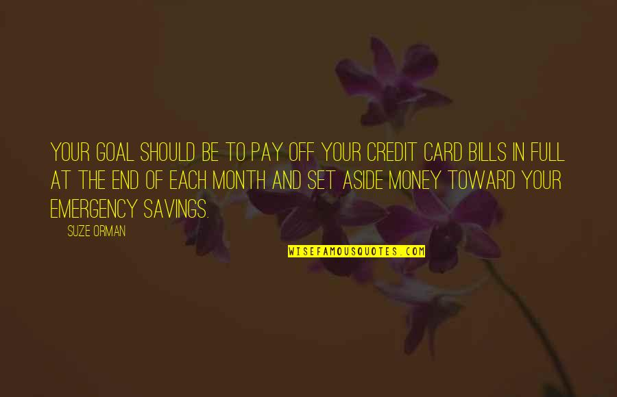 Pay Bills Quotes By Suze Orman: Your goal should be to pay off your