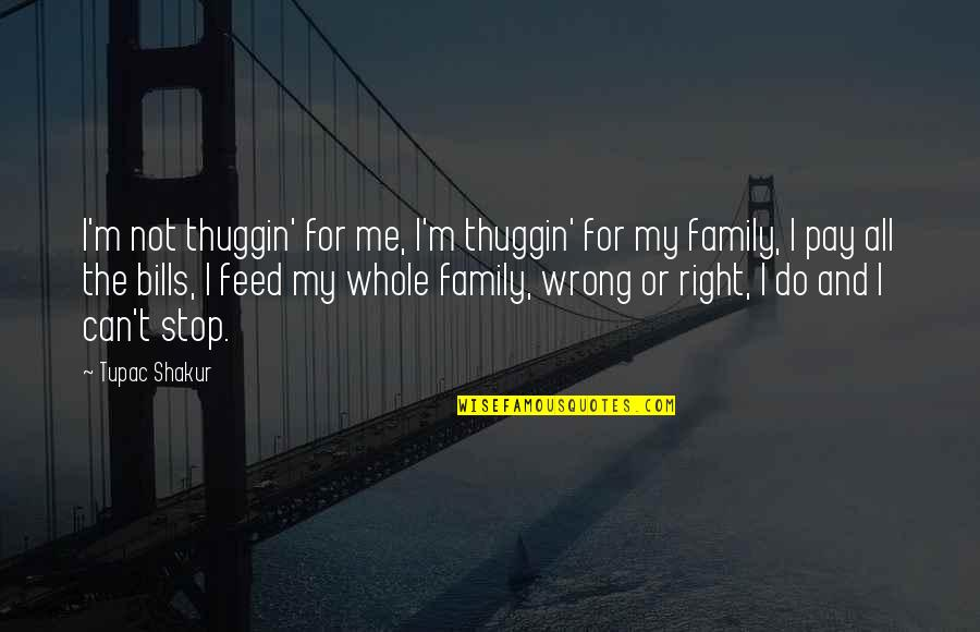 Pay Bills Quotes By Tupac Shakur: I'm not thuggin' for me, I'm thuggin' for