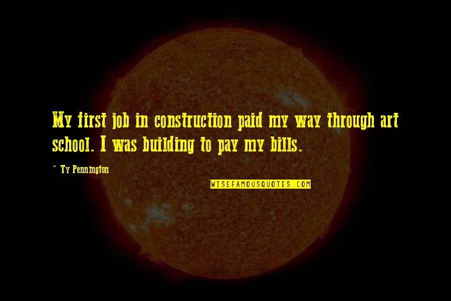 Pay Bills Quotes By Ty Pennington: My first job in construction paid my way
