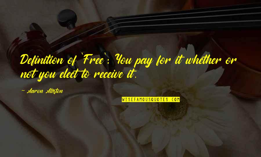Pay For It Quotes By Aaron Allston: Definition of 'Free': You pay for it whether