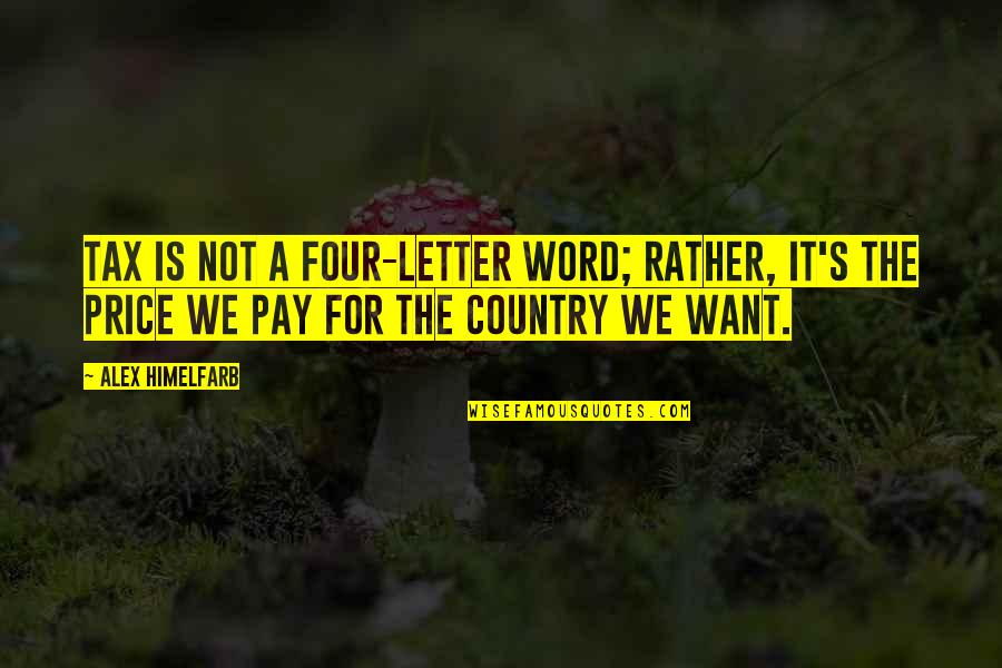 Pay For It Quotes By Alex Himelfarb: Tax is not a four-letter word; rather, it's
