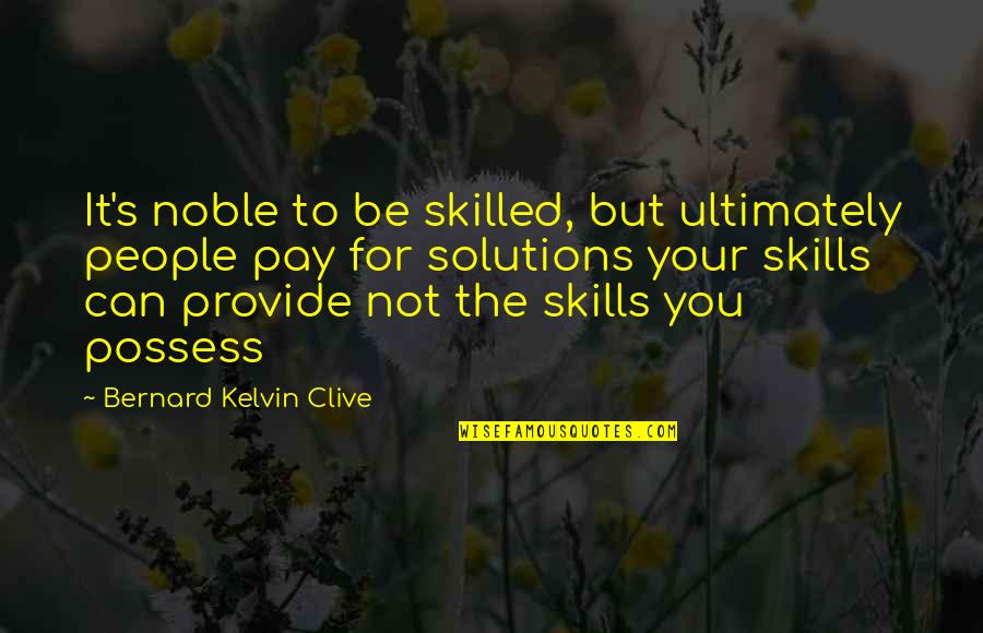 Pay For It Quotes By Bernard Kelvin Clive: It's noble to be skilled, but ultimately people