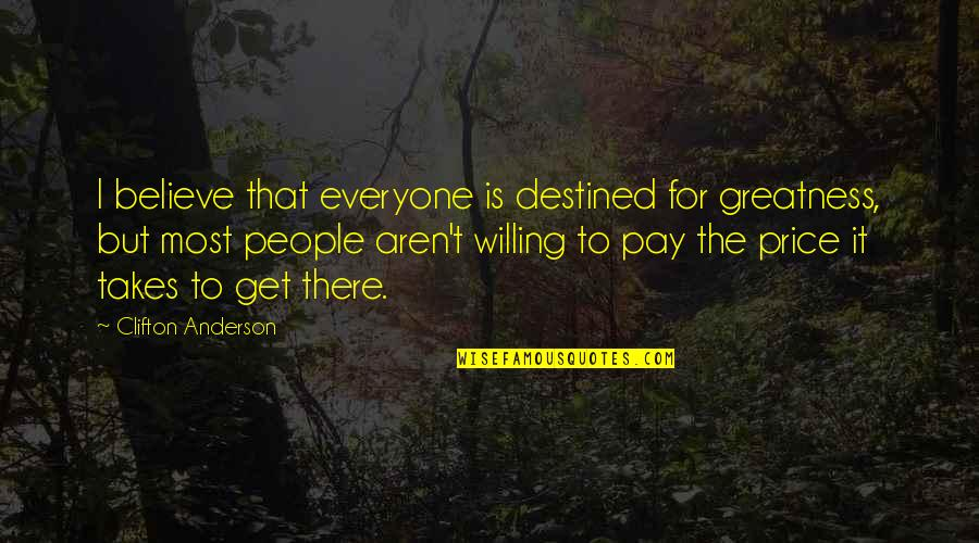 Pay For It Quotes By Clifton Anderson: I believe that everyone is destined for greatness,