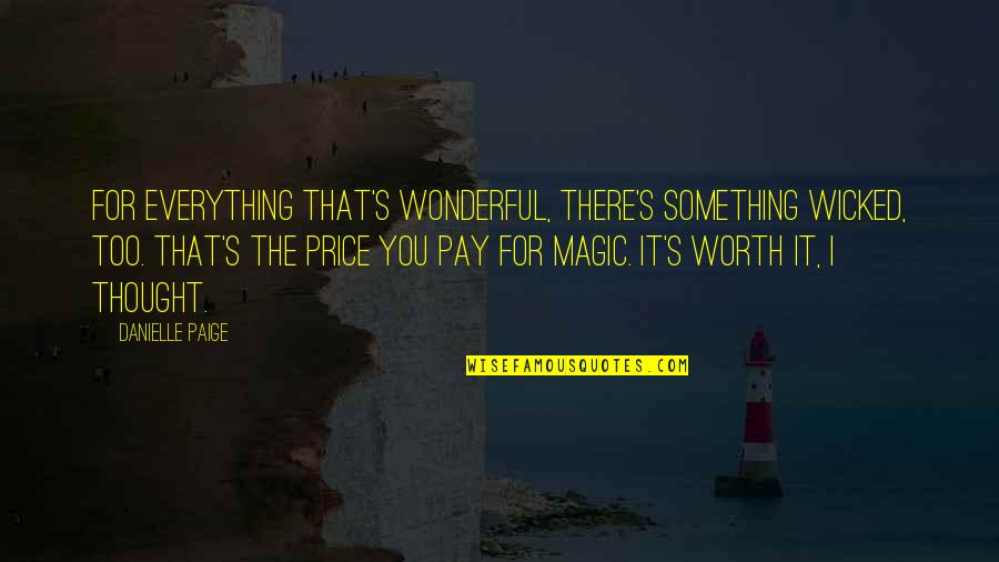 Pay For It Quotes By Danielle Paige: For everything that's wonderful, there's something wicked, too.