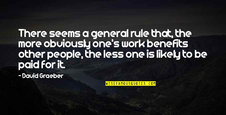 Pay For It Quotes By David Graeber: There seems a general rule that, the more