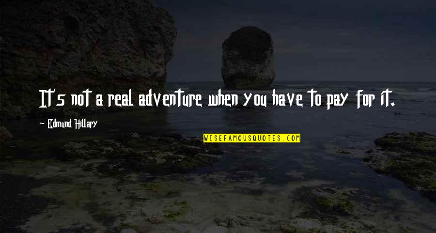 Pay For It Quotes By Edmund Hillary: It's not a real adventure when you have