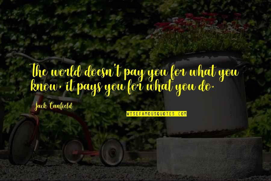 Pay For It Quotes By Jack Canfield: The world doesn't pay you for what you