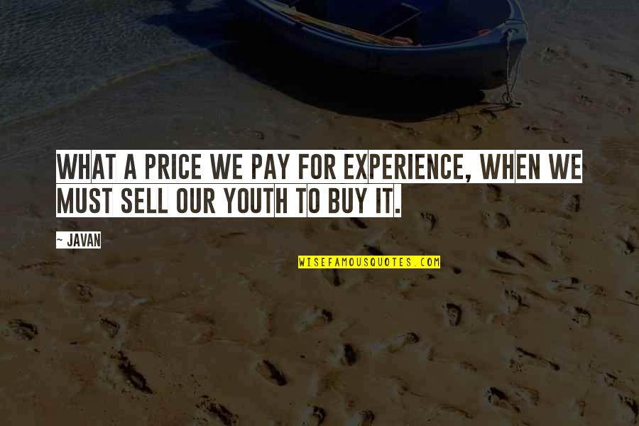 Pay For It Quotes By Javan: What a price we pay for experience, when