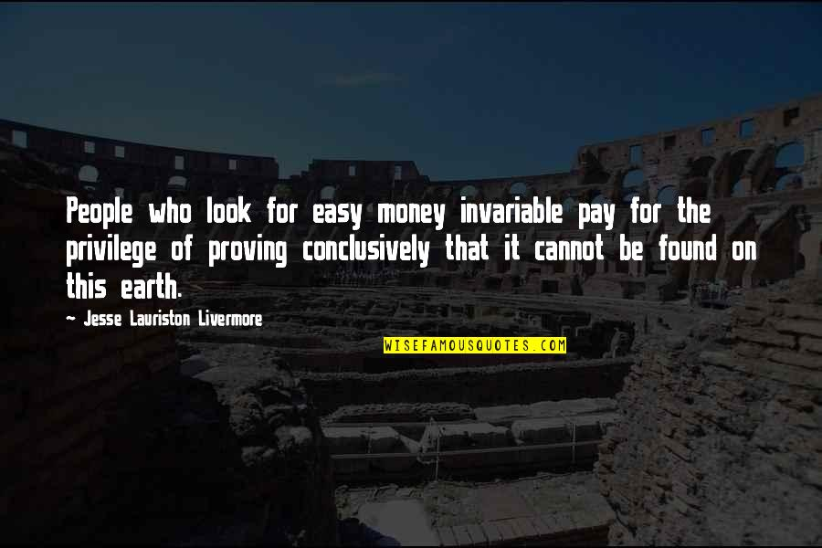 Pay For It Quotes By Jesse Lauriston Livermore: People who look for easy money invariable pay