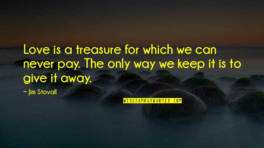 Pay For It Quotes By Jim Stovall: Love is a treasure for which we can