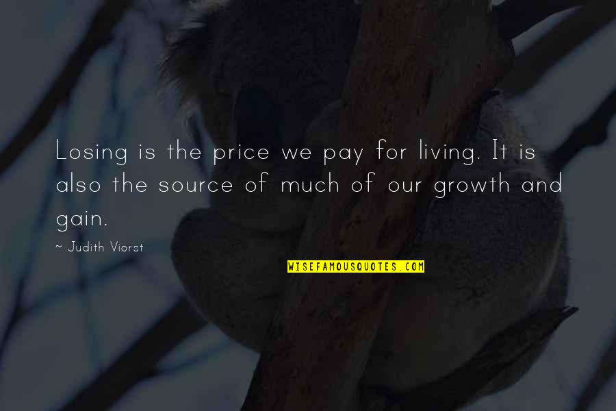 Pay For It Quotes By Judith Viorst: Losing is the price we pay for living.