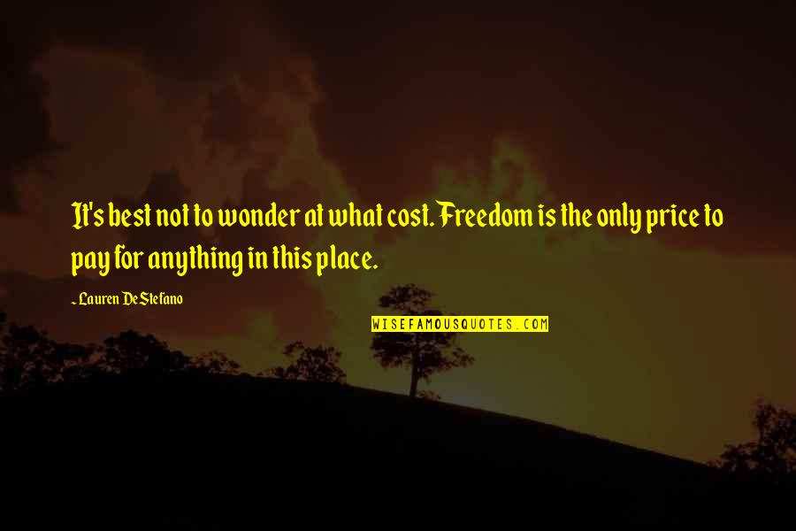 Pay For It Quotes By Lauren DeStefano: It's best not to wonder at what cost.